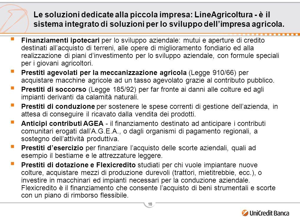 18 Le soluzioni dedicate alla piccola impresa: LineAgricoltura - è il sistema integrato di soluzioni per lo sviluppo dellimpresa agricola. Finanziamen