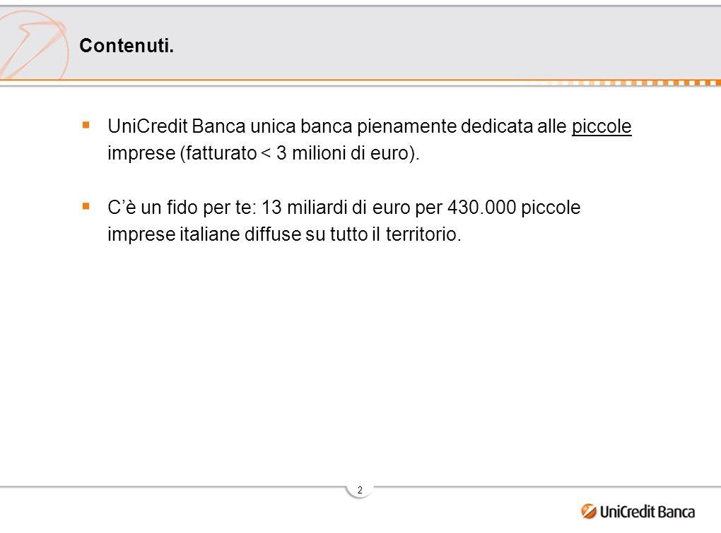 2 UniCredit Banca unica banca pienamente dedicata alle piccole imprese (fatturato < 3 milioni di euro). Cè un fido per te: 13 miliardi di euro per 430