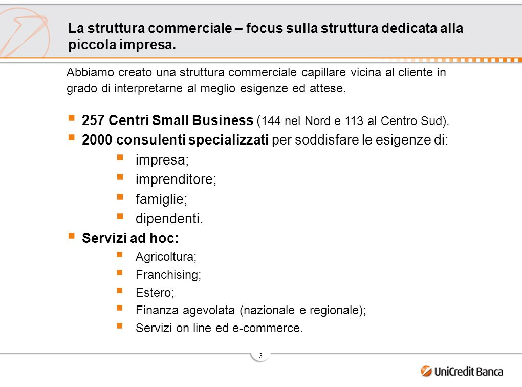 3 Abbiamo creato una struttura commerciale capillare vicina al cliente in grado di interpretarne al meglio esigenze ed attese. 257 Centri Small Busine