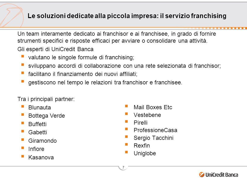 7 Le soluzioni dedicate alla piccola impresa: il servizio franchising Un team interamente dedicato ai franchisor e ai franchisee, in grado di fornire