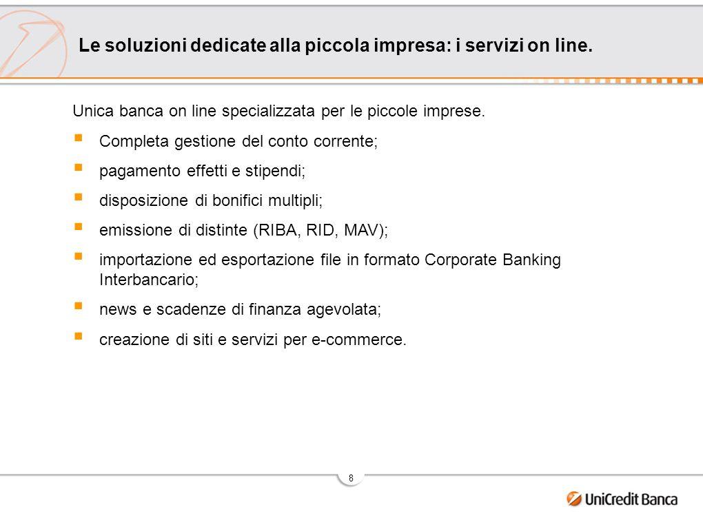 8 Unica banca on line specializzata per le piccole imprese. Completa gestione del conto corrente; pagamento effetti e stipendi; disposizione di bonifi