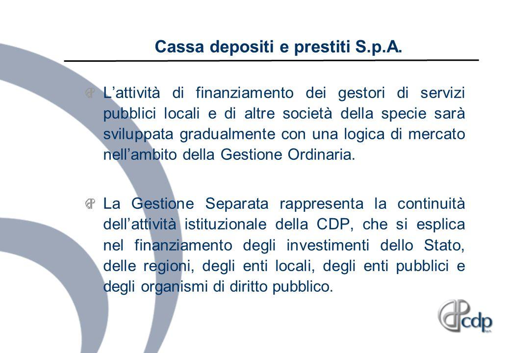 Cassa depositi e prestiti S.p.A. Lattività di finanziamento dei gestori di servizi pubblici locali e di altre società della specie sarà sviluppata gra