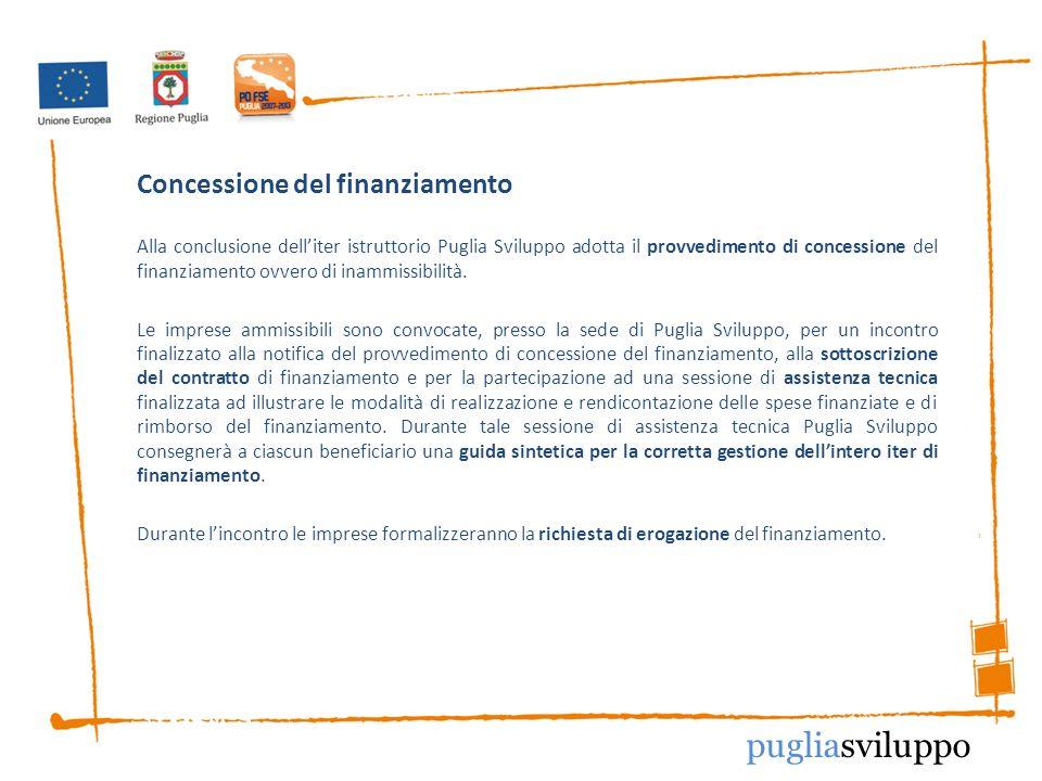 Concessione del finanziamento Alla conclusione delliter istruttorio Puglia Sviluppo adotta il provvedimento di concessione del finanziamento ovvero di inammissibilità.