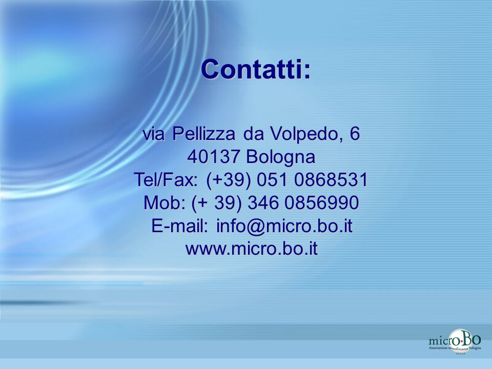 via Pellizza da Volpedo, 6 40137 Bologna Tel/Fax: (+39) 051 0868531 Mob: (+ 39) 346 0856990 E-mail: info@micro.bo.it www.micro.bo.it Contatti: