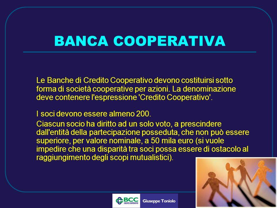 LUG 2010 BANCA COOPERATIVA Le Banche di Credito Cooperativo devono costituirsi sotto forma di società cooperative per azioni.