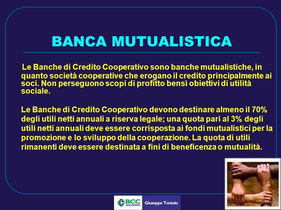 LUG 2010 BANCA MUTUALISTICA Le Banche di Credito Cooperativo sono banche mutualistiche, in quanto società cooperative che erogano il credito principalmente ai soci.