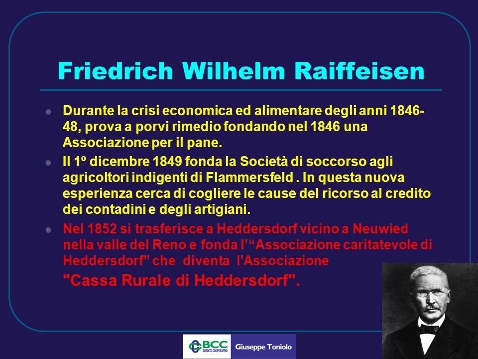 LUG 2010 Friedrich Wilhelm Raiffeisen Durante la crisi economica ed alimentare degli anni 1846- 48, prova a porvi rimedio fondando nel 1846 una Associazione per il pane.