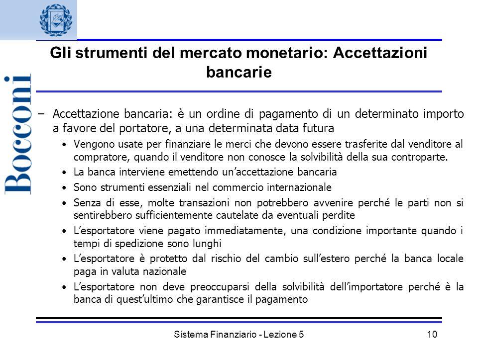 Sistema Finanziario - Lezione 510 Gli strumenti del mercato monetario: Accettazioni bancarie –Accettazione bancaria: è un ordine di pagamento di un de