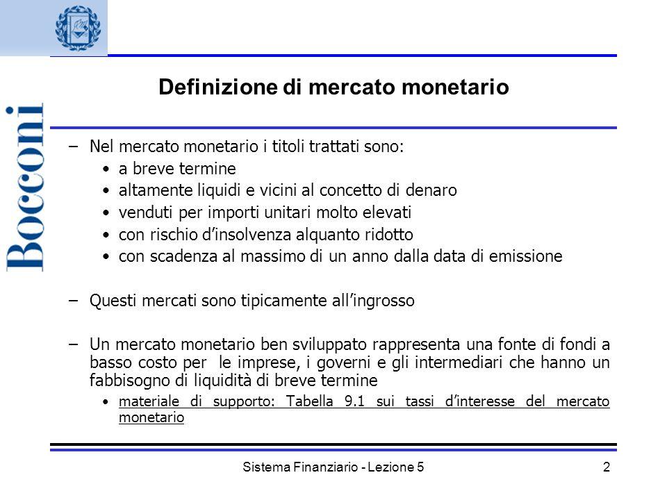 Sistema Finanziario - Lezione 52 Definizione di mercato monetario –Nel mercato monetario i titoli trattati sono: a breve termine altamente liquidi e v