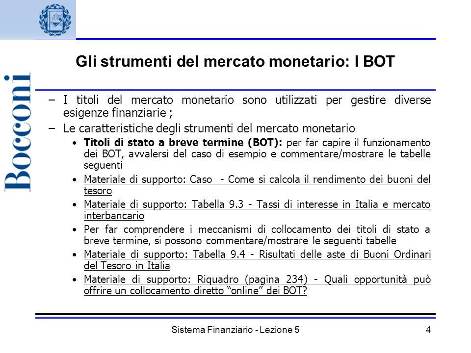 Sistema Finanziario - Lezione 54 Gli strumenti del mercato monetario: I BOT –I titoli del mercato monetario sono utilizzati per gestire diverse esigen