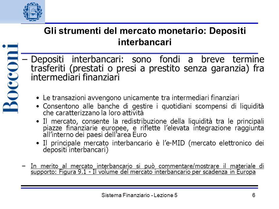 Sistema Finanziario - Lezione 56 Gli strumenti del mercato monetario: Depositi interbancari –Depositi interbancari: sono fondi a breve termine trasfer