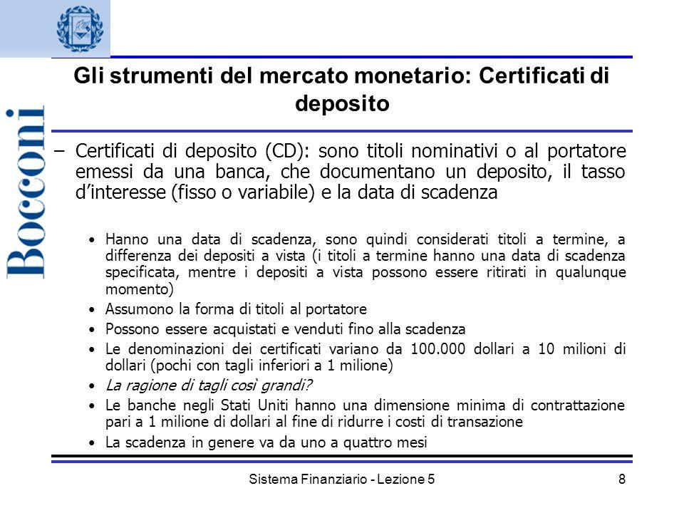 Sistema Finanziario - Lezione 58 Gli strumenti del mercato monetario: Certificati di deposito –Certificati di deposito (CD): sono titoli nominativi o