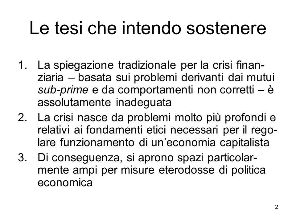 2 Le tesi che intendo sostenere 1.La spiegazione tradizionale per la crisi finan- ziaria – basata sui problemi derivanti dai mutui sub-prime e da comp