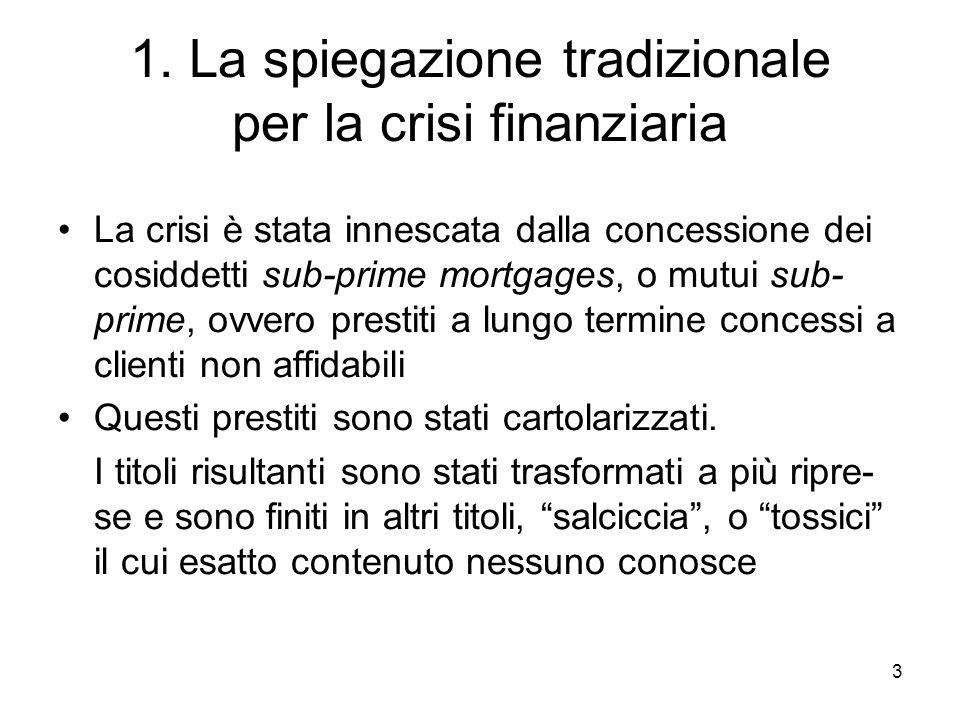 3 1. La spiegazione tradizionale per la crisi finanziaria La crisi è stata innescata dalla concessione dei cosiddetti sub-prime mortgages, o mutui sub