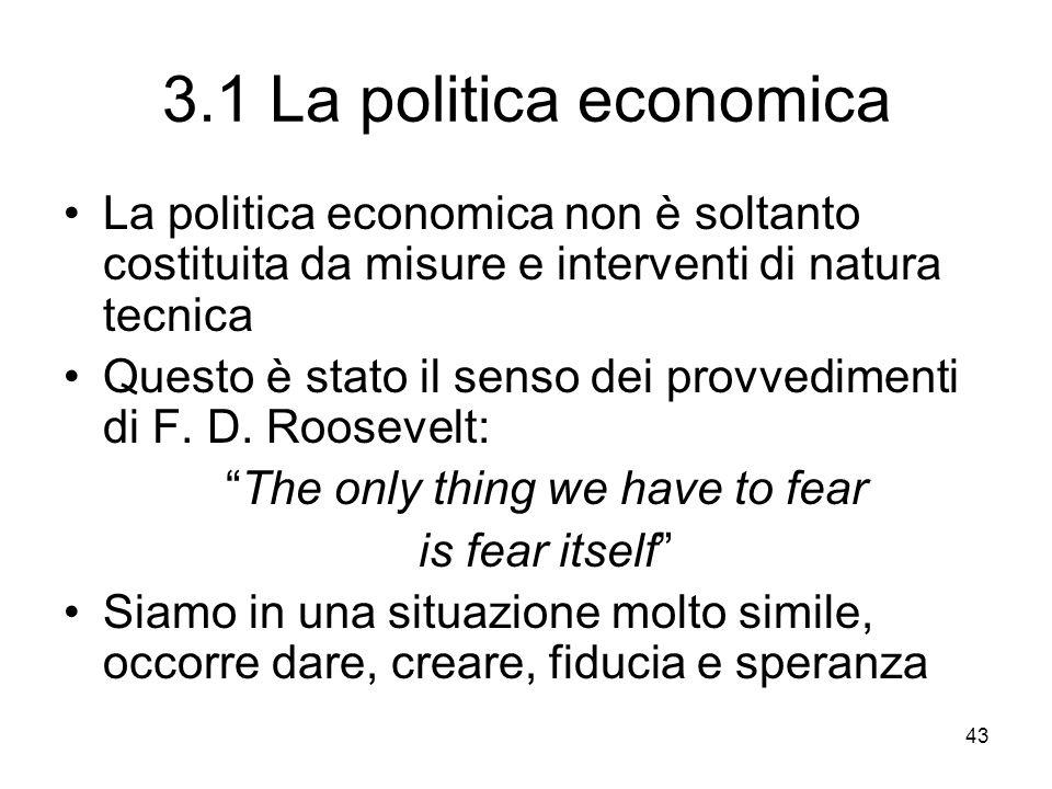 43 3.1 La politica economica La politica economica non è soltanto costituita da misure e interventi di natura tecnica Questo è stato il senso dei provvedimenti di F.