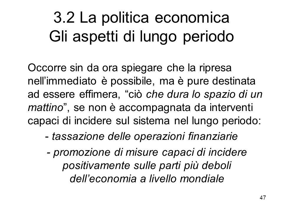 47 3.2 La politica economica Gli aspetti di lungo periodo Occorre sin da ora spiegare che la ripresa nellimmediato è possibile, ma è pure destinata ad