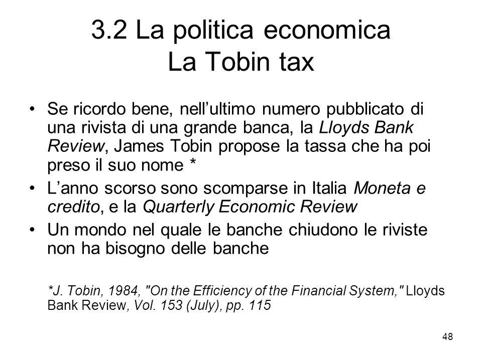 48 3.2 La politica economica La Tobin tax Se ricordo bene, nellultimo numero pubblicato di una rivista di una grande banca, la Lloyds Bank Review, Jam