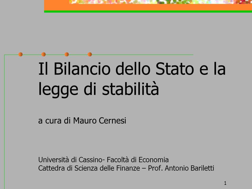 1 Il Bilancio dello Stato e la legge di stabilità a cura di Mauro Cernesi Università di Cassino- Facoltà di Economia Cattedra di Scienza delle Finanze – Prof.
