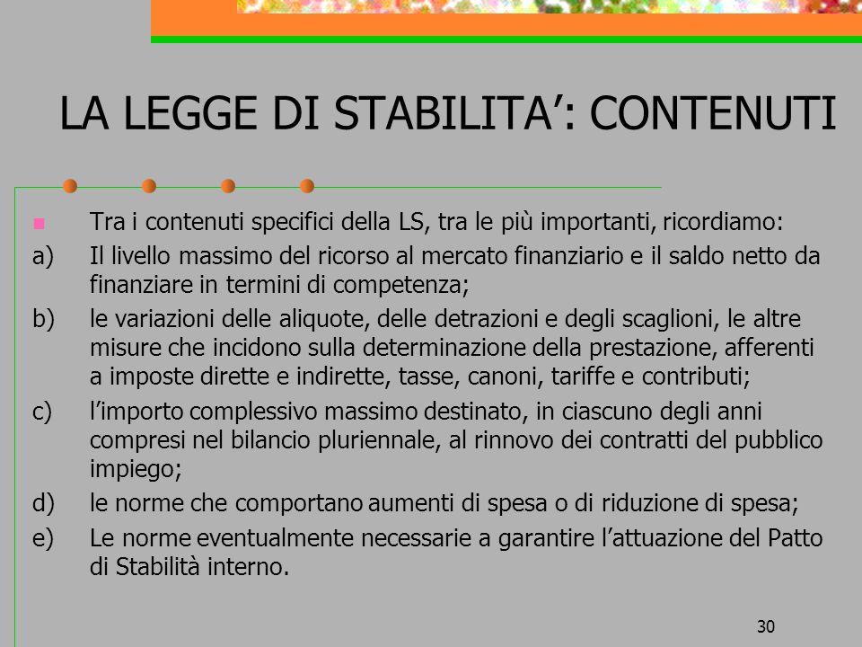 30 LA LEGGE DI STABILITA: CONTENUTI Tra i contenuti specifici della LS, tra le più importanti, ricordiamo: a)Il livello massimo del ricorso al mercato