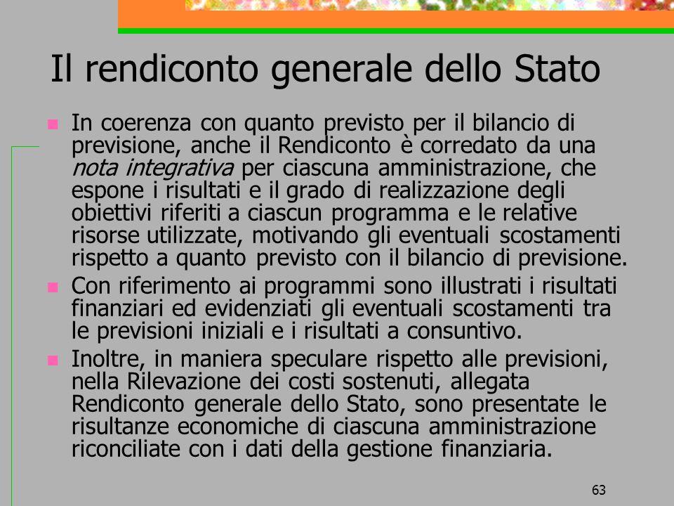 63 Il rendiconto generale dello Stato In coerenza con quanto previsto per il bilancio di previsione, anche il Rendiconto è corredato da una nota integ