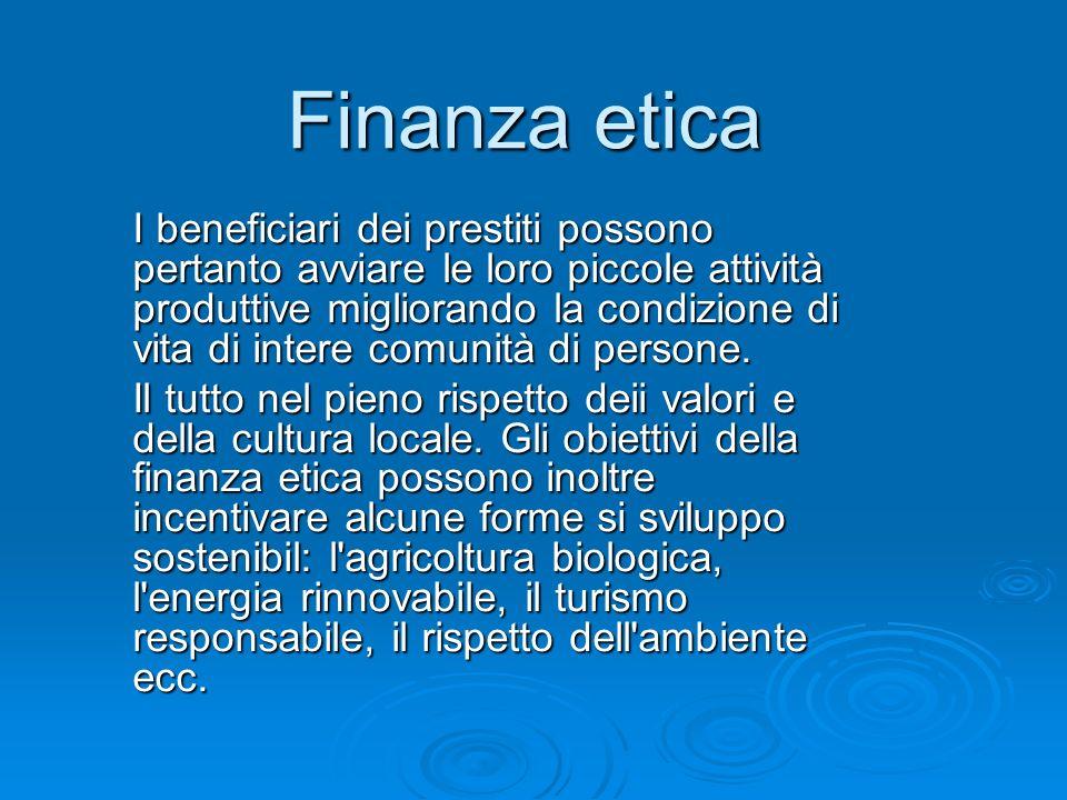 I beneficiari dei prestiti possono pertanto Finanza etica I beneficiari dei prestiti possono pertanto avviare le loro piccole attività produttive migl