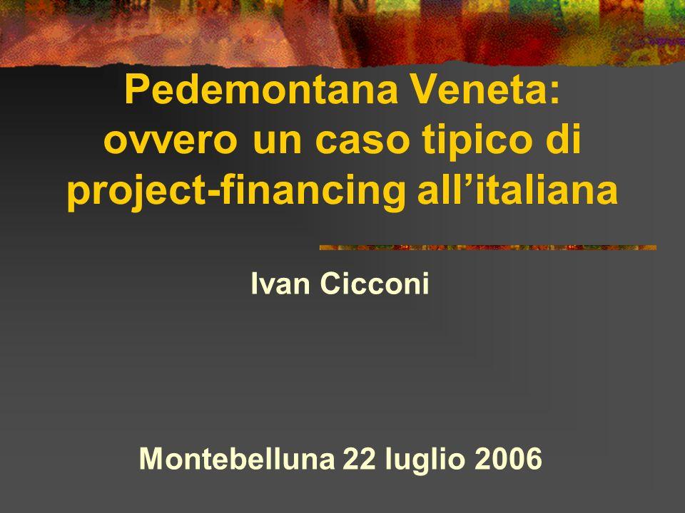 Pedemontana Veneta: ovvero un caso tipico di project-financing allitaliana Ivan Cicconi Montebelluna 22 luglio 2006
