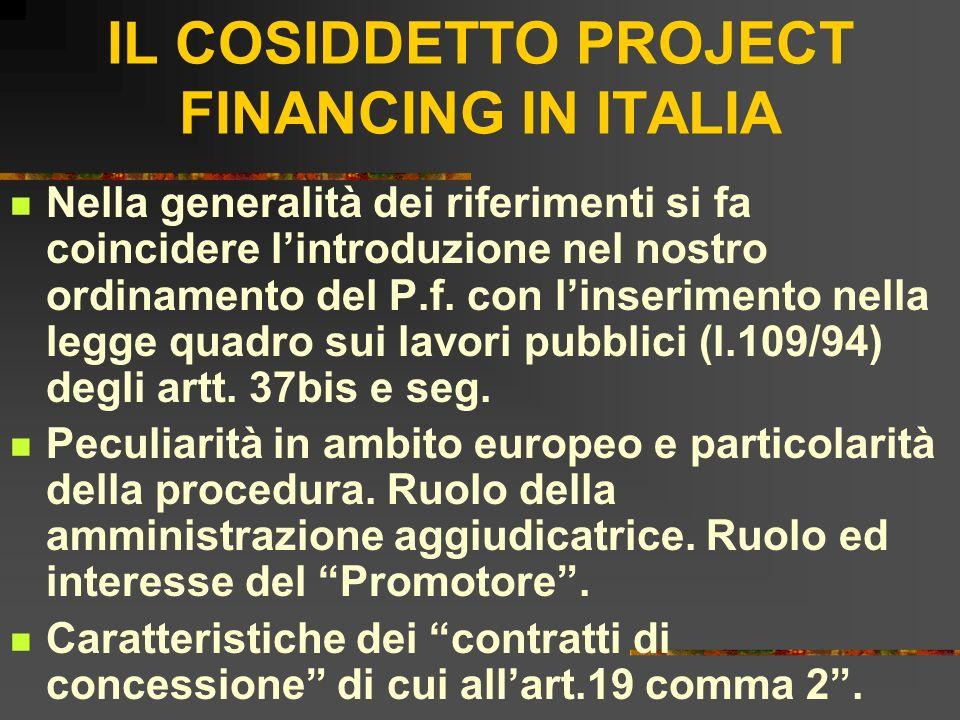 IL COSIDDETTO PROJECT FINANCING IN ITALIA Nella generalità dei riferimenti si fa coincidere lintroduzione nel nostro ordinamento del P.f. con linserim