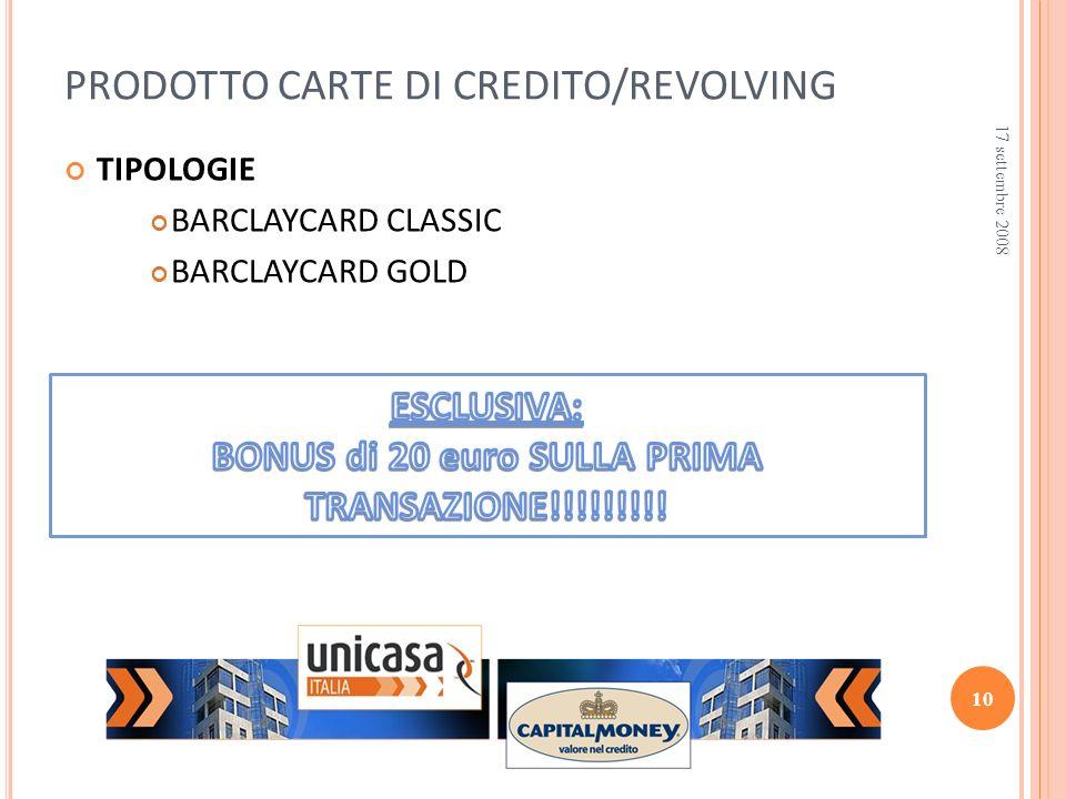 TIPOLOGIE BARCLAYCARD CLASSIC BARCLAYCARD GOLD PRODOTTO CARTE DI CREDITO/REVOLVING 17 settembre 2008 10