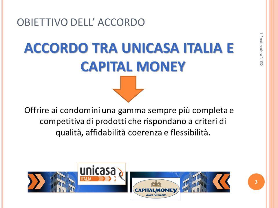 ACCORDO TRA UNICASA ITALIA E CAPITAL MONEY Offrire ai condomini una gamma sempre più completa e competitiva di prodotti che rispondano a criteri di qualità, affidabilità coerenza e flessibilità.
