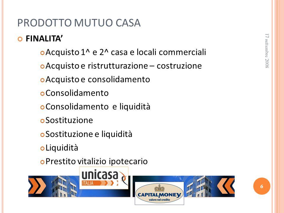 FINALITA Acquisto 1^ e 2^ casa e locali commerciali Acquisto e ristrutturazione – costruzione Acquisto e consolidamento Consolidamento Consolidamento
