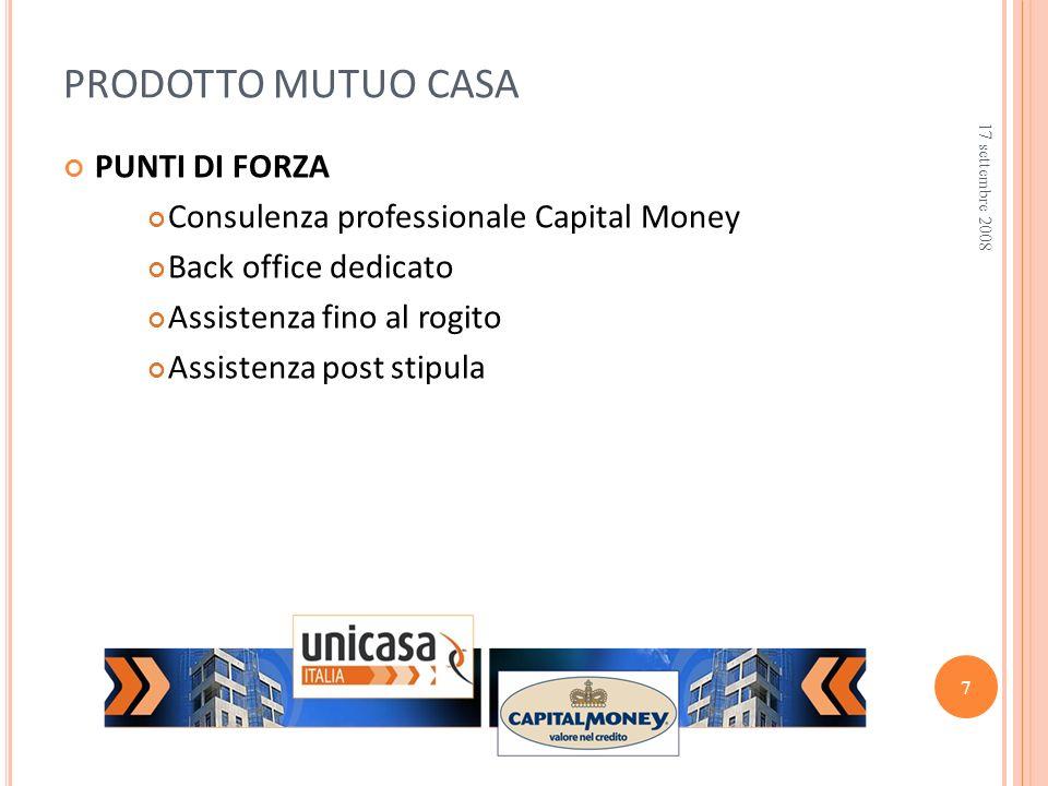 PUNTI DI FORZA Consulenza professionale Capital Money Back office dedicato Assistenza fino al rogito Assistenza post stipula PRODOTTO MUTUO CASA 17 se