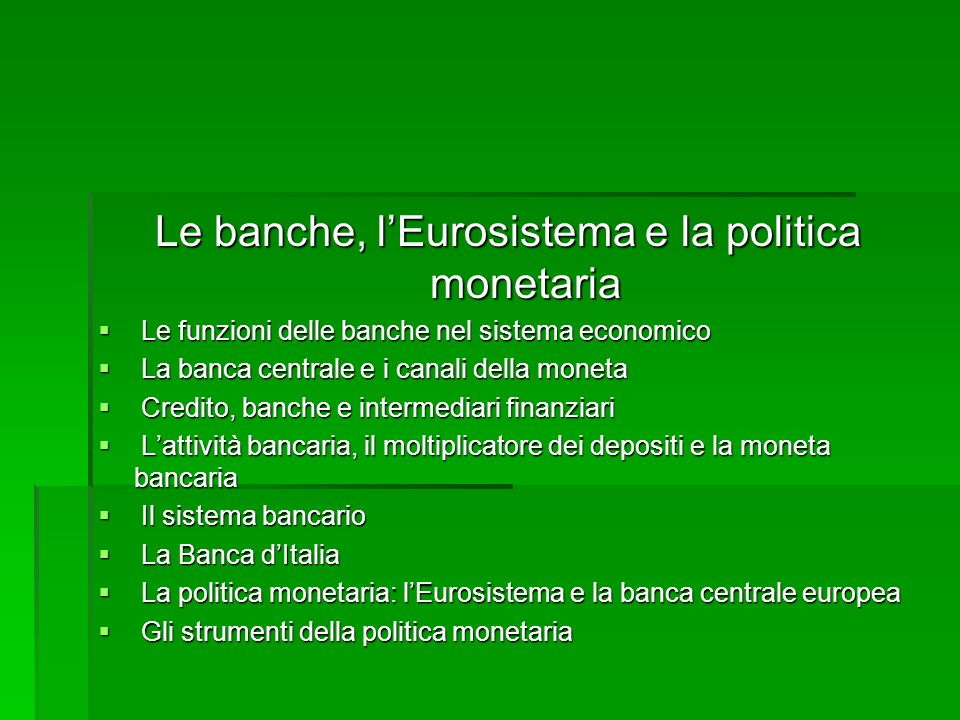 Le funzioni delle banche nel sistema economico Le funzioni delle banche nel sistema economico La banca centrale e i canali della moneta La banca centr