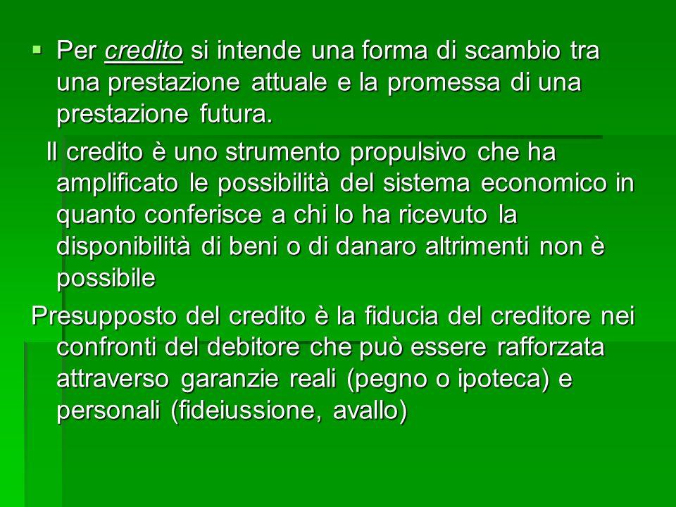 Per credito si intende una forma di scambio tra una prestazione attuale e la promessa di una prestazione futura. Per credito si intende una forma di s