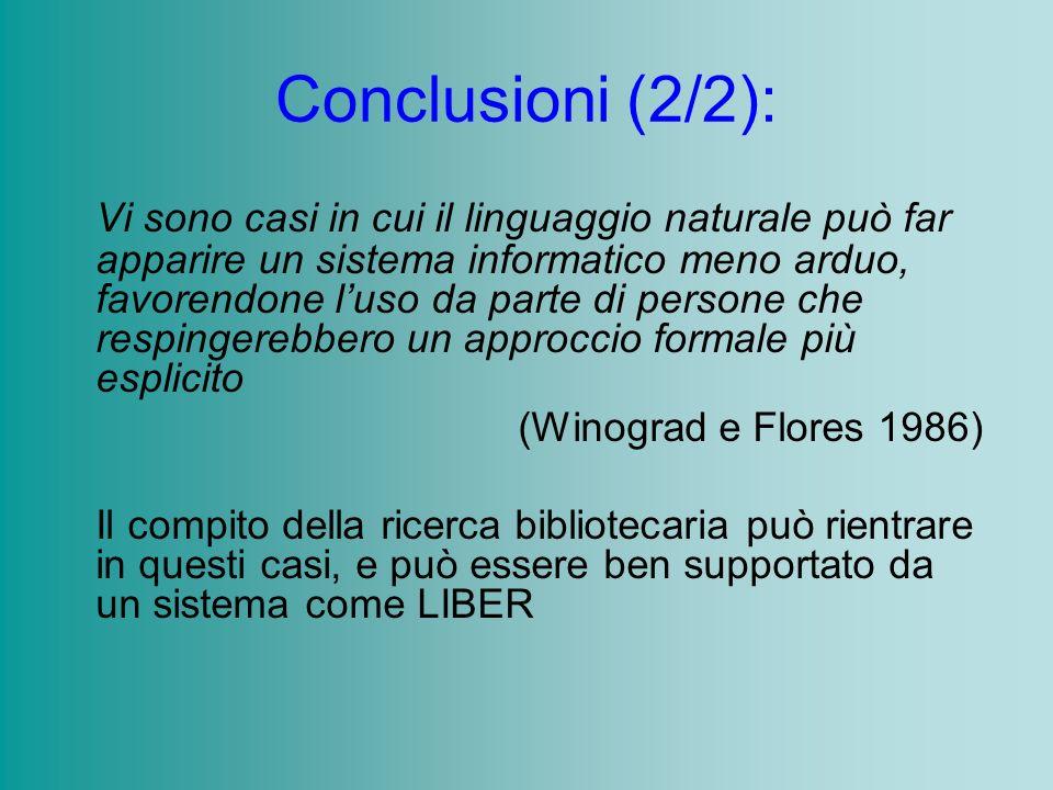 Conclusioni (2/2): Vi sono casi in cui il linguaggio naturale può far apparire un sistema informatico meno arduo, favorendone luso da parte di persone