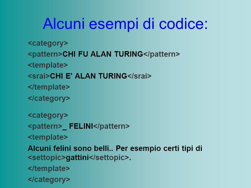 Alcuni esempi di codice: CHI FU ALAN TURING CHI E' ALAN TURING _ FELINI Alcuni felini sono belli.. Per esempio certi tipi di gattini.