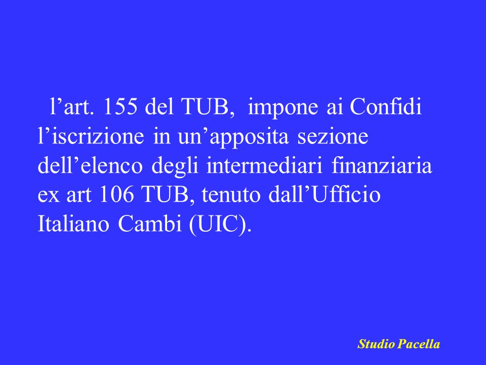 Studio Pacella lart. 155 del TUB, impone ai Confidi liscrizione in unapposita sezione dellelenco degli intermediari finanziaria ex art 106 TUB, tenuto