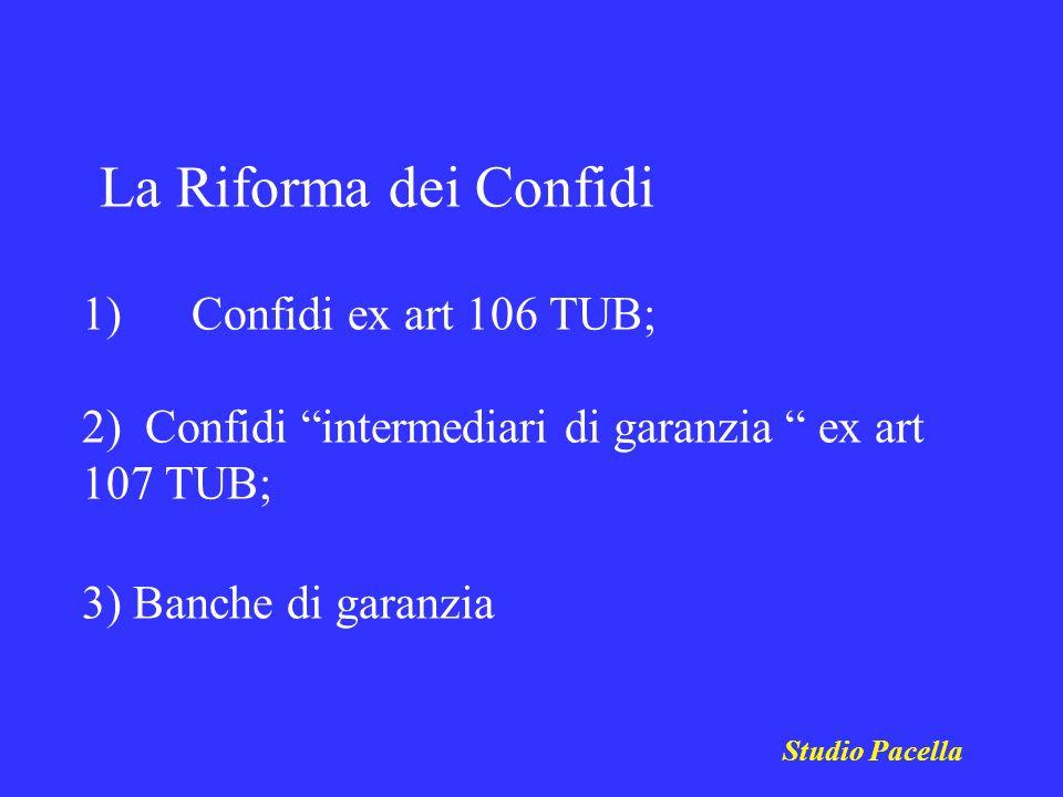 Studio Pacella La Riforma dei Confidi 1) Confidi ex art 106 TUB; 2) Confidi intermediari di garanzia ex art 107 TUB; 3) Banche di garanzia