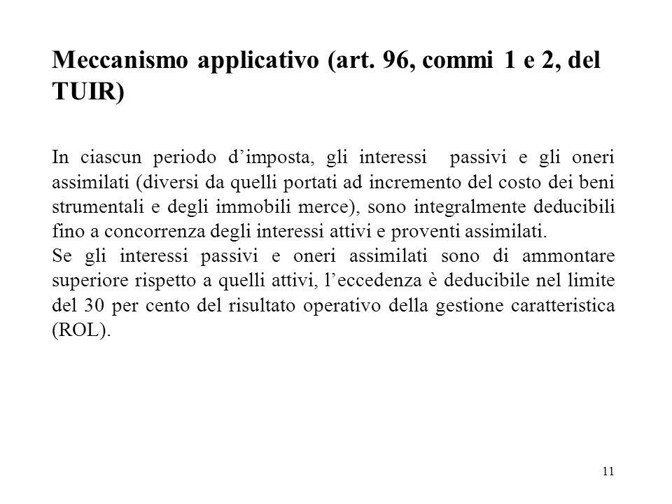 11 Meccanismo applicativo (art. 96, commi 1 e 2, del TUIR) In ciascun periodo dimposta, gli interessi passivi e gli oneri assimilati (diversi da quell