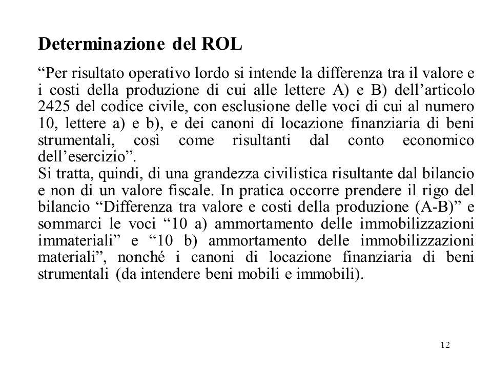 12 Determinazione del ROL Per risultato operativo lordo si intende la differenza tra il valore e i costi della produzione di cui alle lettere A) e B)