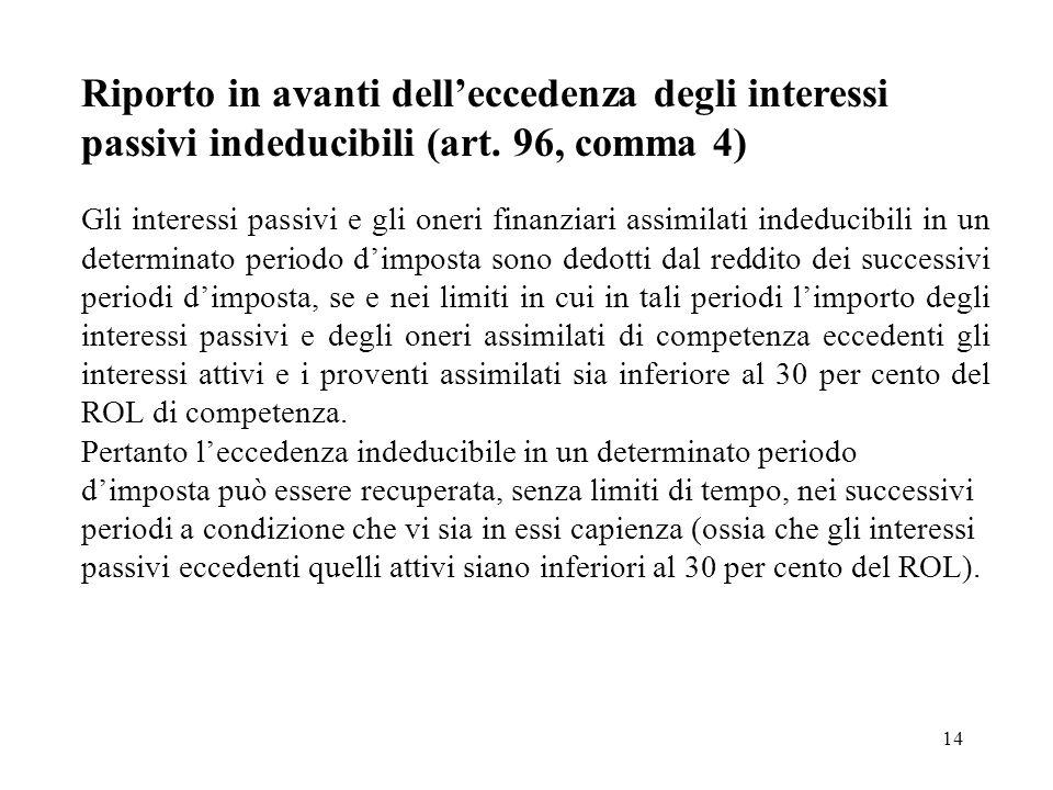 14 Riporto in avanti delleccedenza degli interessi passivi indeducibili (art. 96, comma 4) Gli interessi passivi e gli oneri finanziari assimilati ind