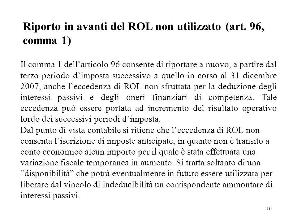 16 Riporto in avanti del ROL non utilizzato (art. 96, comma 1) Il comma 1 dellarticolo 96 consente di riportare a nuovo, a partire dal terzo periodo d