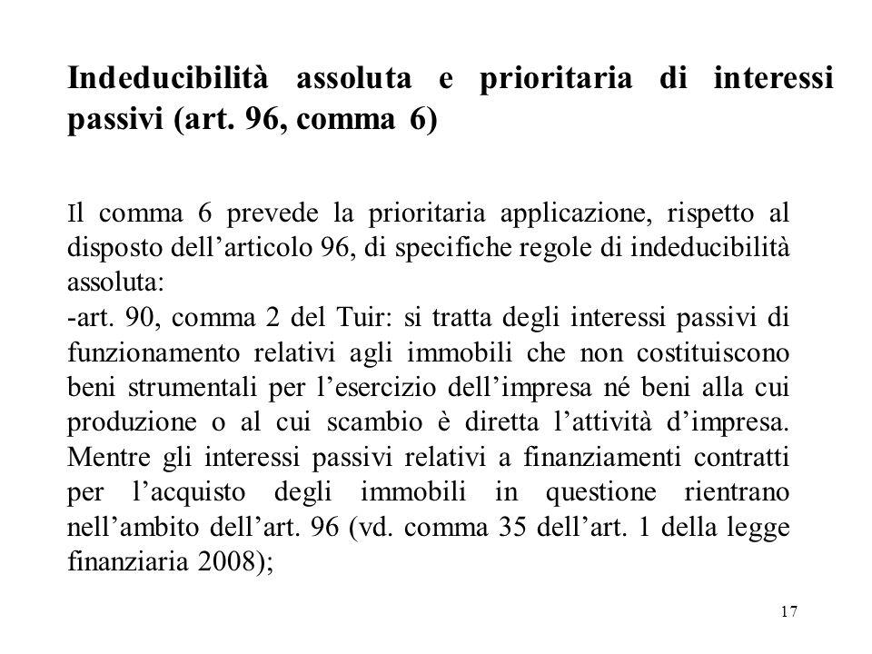 17 Indeducibilità assoluta e prioritaria di interessi passivi (art. 96, comma 6) I l comma 6 prevede la prioritaria applicazione, rispetto al disposto