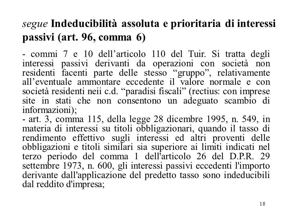 18 segue Indeducibilità assoluta e prioritaria di interessi passivi (art. 96, comma 6) - commi 7 e 10 dellarticolo 110 del Tuir. Si tratta degli inter