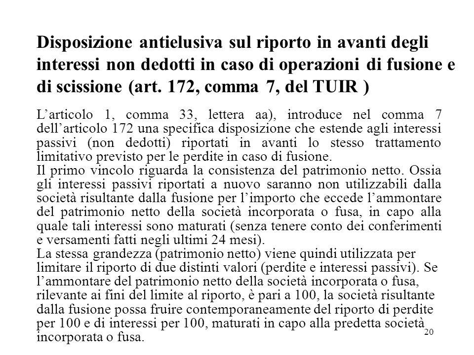 20 Disposizione antielusiva sul riporto in avanti degli interessi non dedotti in caso di operazioni di fusione e di scissione (art. 172, comma 7, del