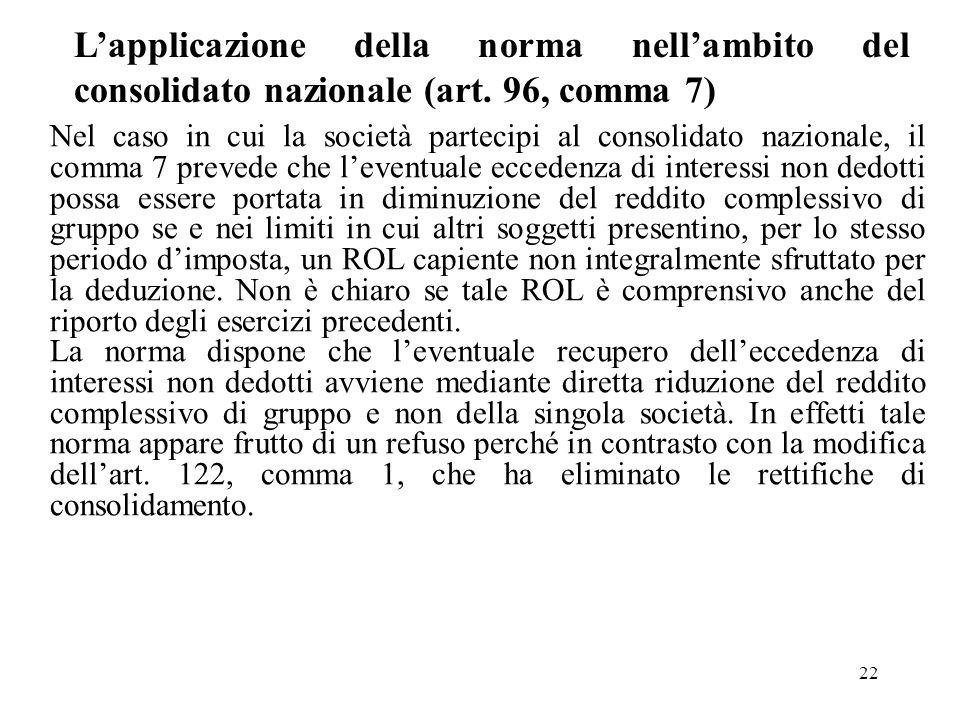 22 Lapplicazione della norma nellambito del consolidato nazionale (art. 96, comma 7) Nel caso in cui la società partecipi al consolidato nazionale, il