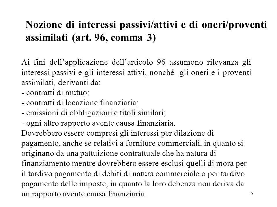 5 Nozione di interessi passivi/attivi e di oneri/proventi assimilati (art. 96, comma 3) Ai fini dellapplicazione dellarticolo 96 assumono rilevanza gl