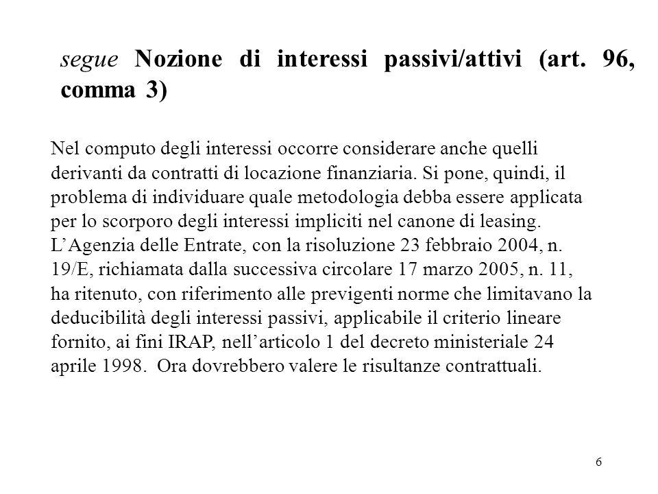 6 segue Nozione di interessi passivi/attivi (art. 96, comma 3) Nel computo degli interessi occorre considerare anche quelli derivanti da contratti di