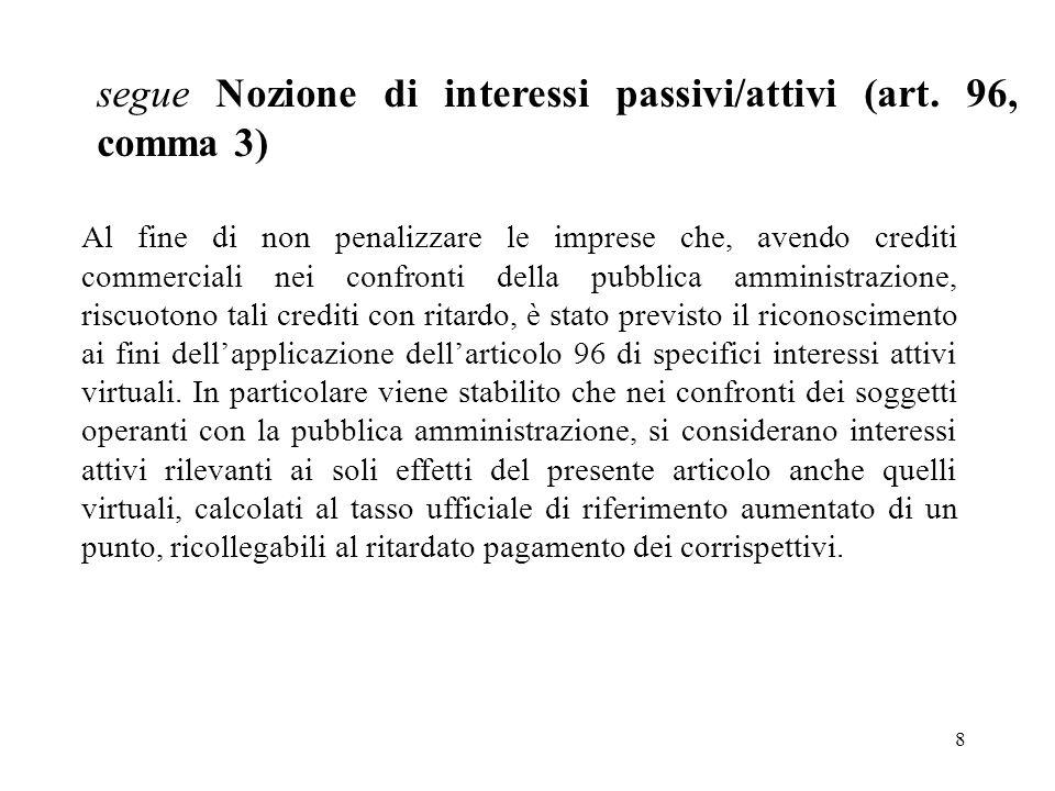 8 segue Nozione di interessi passivi/attivi (art. 96, comma 3) Al fine di non penalizzare le imprese che, avendo crediti commerciali nei confronti del
