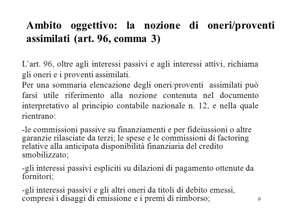 9 Ambito oggettivo: la nozione di oneri/proventi assimilati (art. 96, comma 3) Lart. 96, oltre agli interessi passivi e agli interessi attivi, richiam