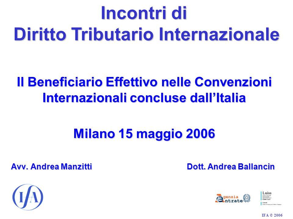 IFA © 2006 Il Beneficiario Effettivo nelle Convenzioni Internazionali concluse dallItalia Milano 15 maggio 2006 Avv.